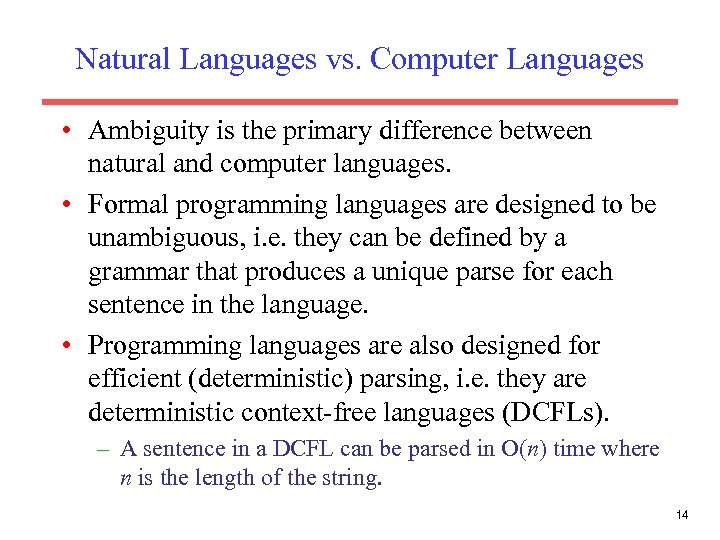 Natural Languages vs. Computer Languages • Ambiguity is the primary difference between natural and