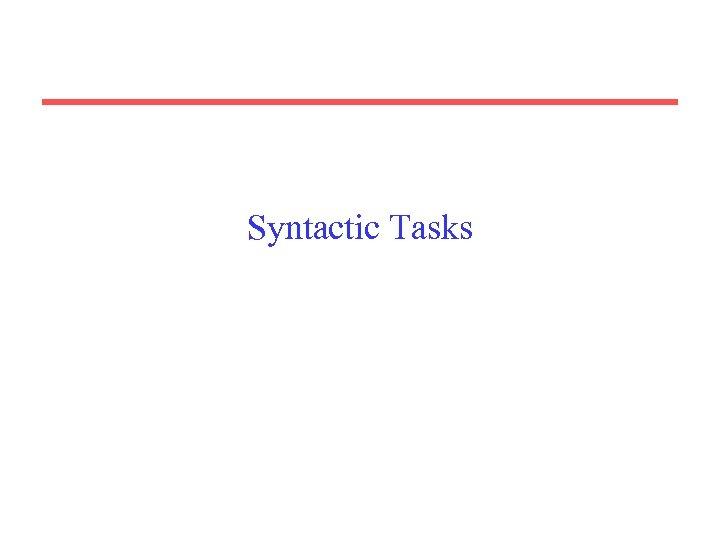 Syntactic Tasks