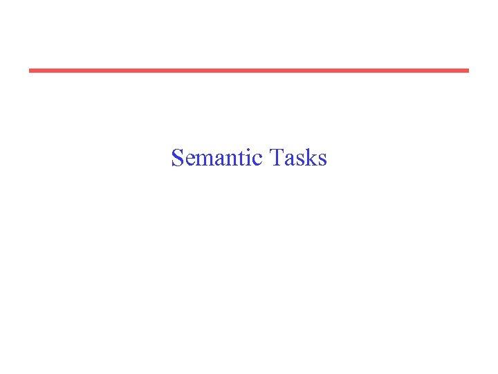 Semantic Tasks