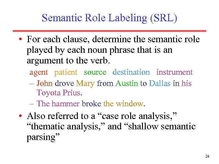 Semantic Role Labeling (SRL) • For each clause, determine the semantic role played by