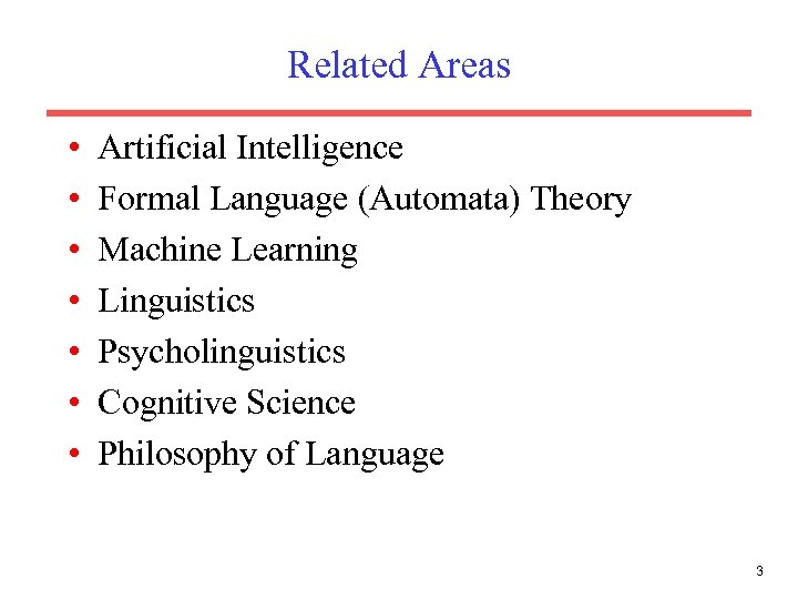 Related Areas • • Artificial Intelligence Formal Language (Automata) Theory Machine Learning Linguistics Psycholinguistics