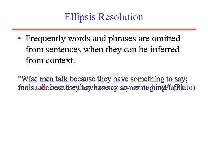 Ellipsis Resolution • Frequently words and phrases are omitted from sentences when they can