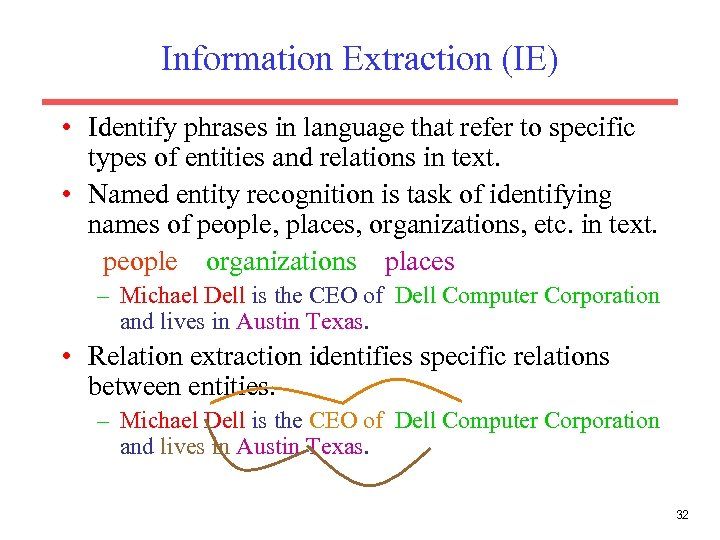 Information Extraction (IE) • Identify phrases in language that refer to specific types of