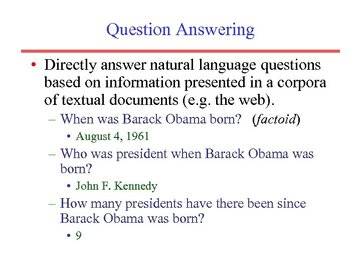 Question Answering • Directly answer natural language questions based on information presented in a