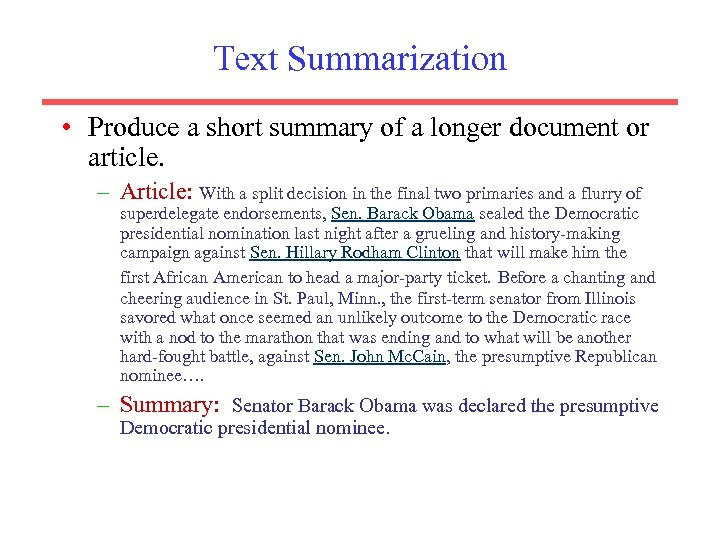 Text Summarization • Produce a short summary of a longer document or article. –