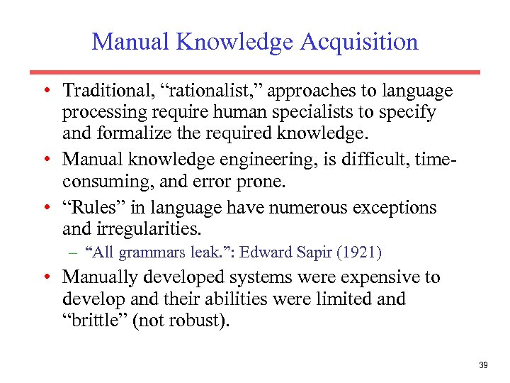 """Manual Knowledge Acquisition • Traditional, """"rationalist, """" approaches to language processing require human specialists"""