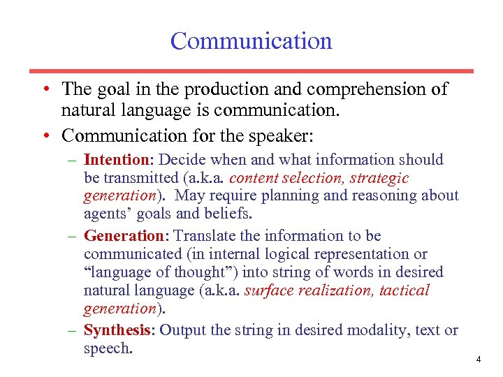 Communication • The goal in the production and comprehension of natural language is communication.