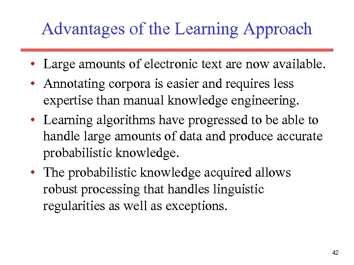 Advantages of the Learning Approach • Large amounts of electronic text are now available.