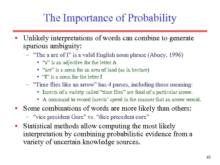The Importance of Probability • Unlikely interpretations of words can combine to generate spurious