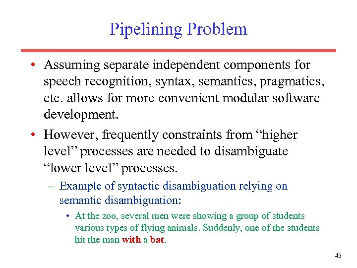 Pipelining Problem • Assuming separate independent components for speech recognition, syntax, semantics, pragmatics, etc.