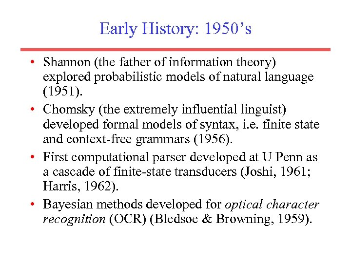 Early History: 1950's • Shannon (the father of information theory) explored probabilistic models of