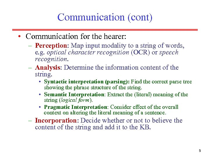 Communication (cont) • Communication for the hearer: – Perception: Map input modality to a