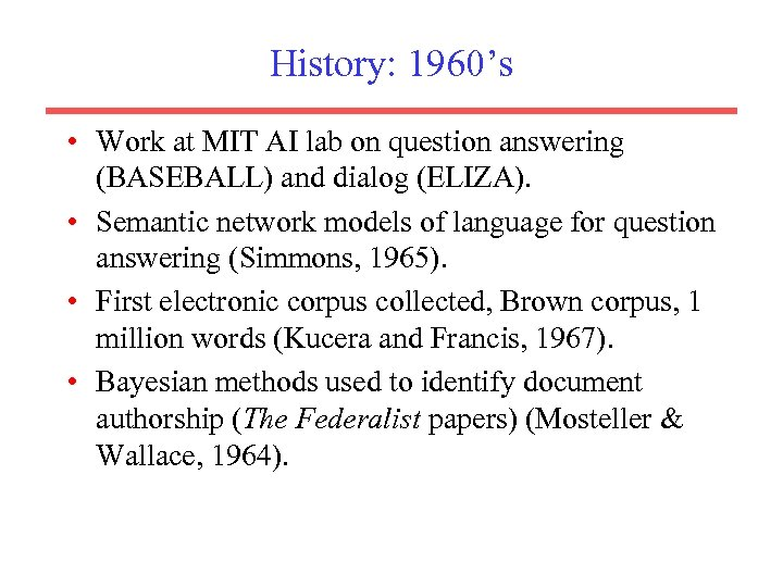 History: 1960's • Work at MIT AI lab on question answering (BASEBALL) and dialog