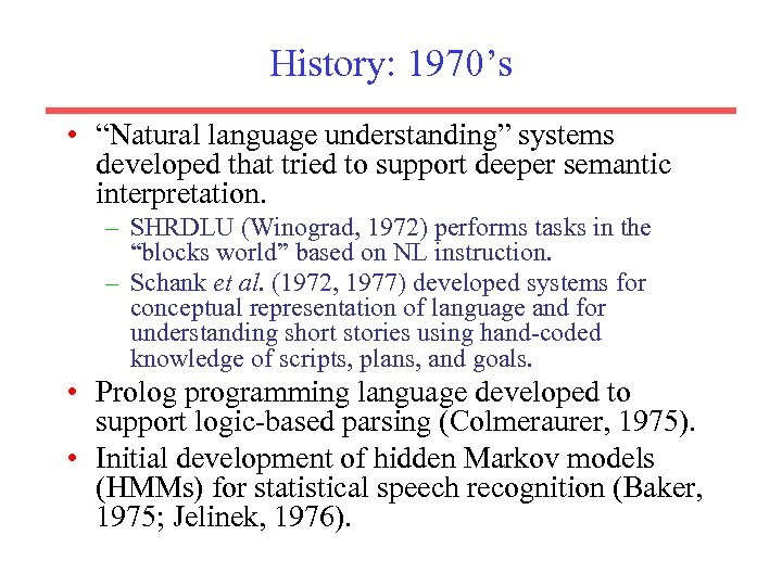 """History: 1970's • """"Natural language understanding"""" systems developed that tried to support deeper semantic"""
