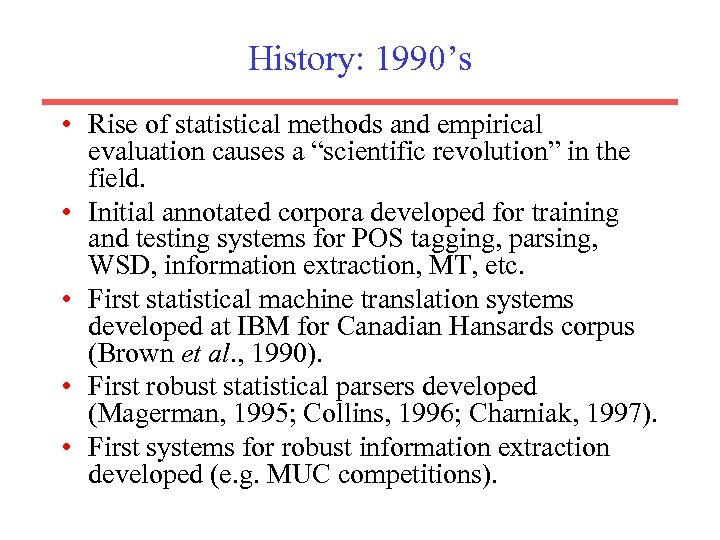 """History: 1990's • Rise of statistical methods and empirical evaluation causes a """"scientific revolution"""""""