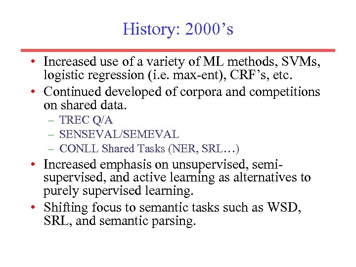 History: 2000's • Increased use of a variety of ML methods, SVMs, logistic regression