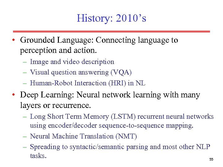History: 2010's • Grounded Language: Connecting language to perception and action. – Image and