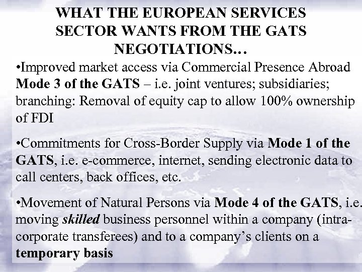 WHAT THE EUROPEAN SERVICES SECTOR WANTS FROM THE GATS NEGOTIATIONS… • Improved market access