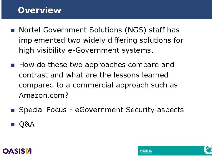 Overview n Nortel Government Solutions (NGS) staff has implemented two widely differing solutions for