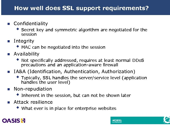 How well does SSL support requirements? n Confidentiality w Secret key and symmetric algorithm