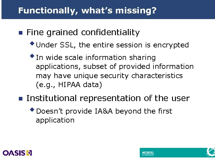 Functionally, what's missing? n Fine grained confidentiality w Under SSL, the entire session is