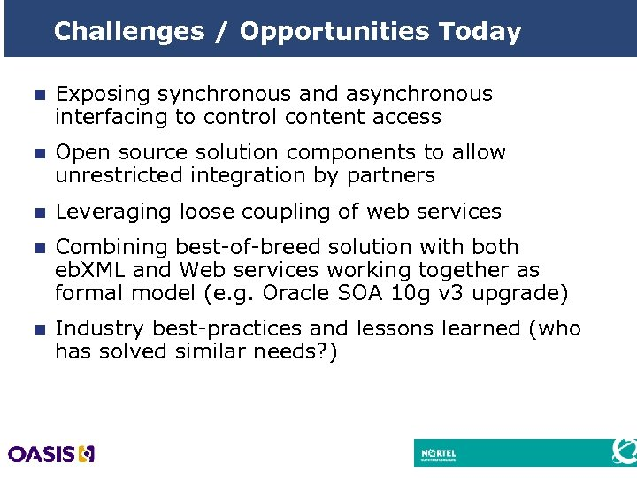 Challenges / Opportunities Today n Exposing synchronous and asynchronous interfacing to control content access