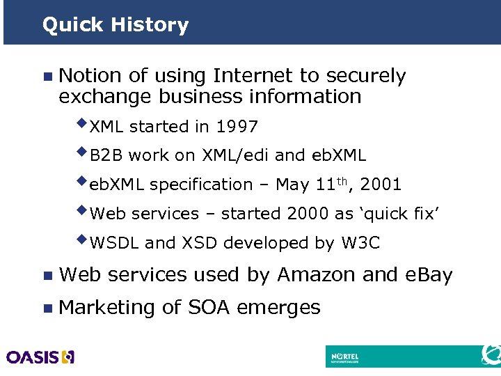 Quick History n Notion of using Internet to securely exchange business information w. XML