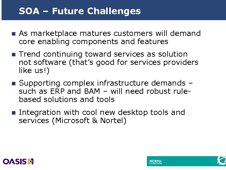 SOA – Future Challenges n As marketplace matures customers will demand core enabling components