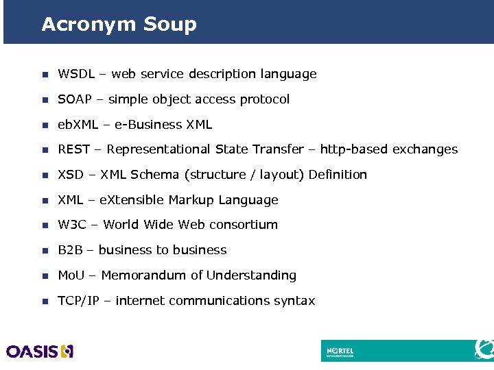 Acronym Soup n WSDL – web service description language n SOAP – simple object