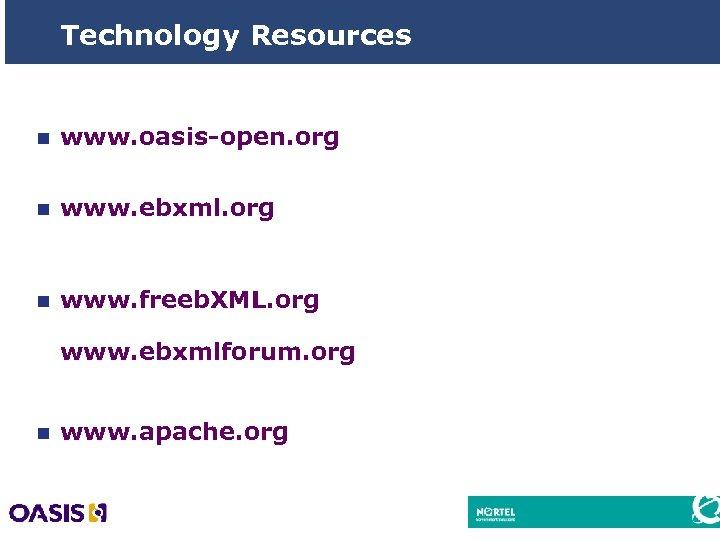 Technology Resources n www. oasis-open. org n www. ebxml. org n www. freeb. XML.