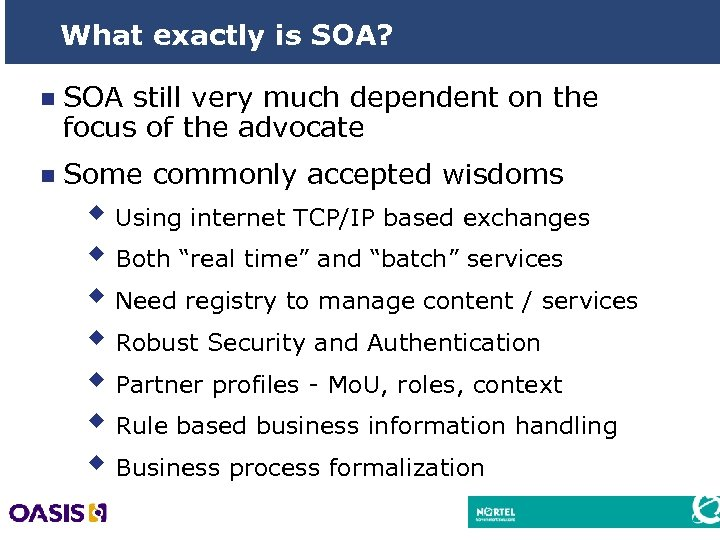 What exactly is SOA? n SOA still very much dependent on the focus of