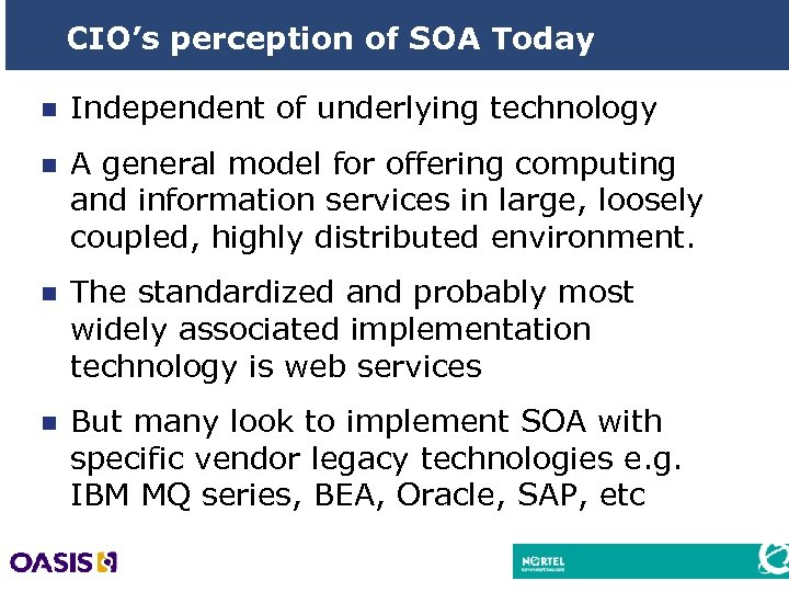 CIO's perception of SOA Today n Independent of underlying technology n A general model