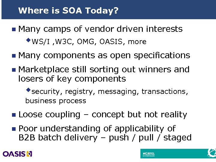 Where is SOA Today? n Many camps of vendor driven interests w. WS/I ,