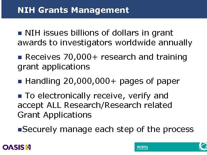 NIH Grants Management n NIH issues billions of dollars in grant awards to investigators