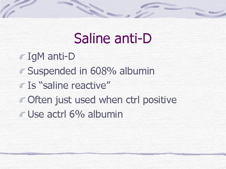 "Saline anti-D Ig. M anti-D Suspended in 608% albumin Is ""saline reactive"" Often just"
