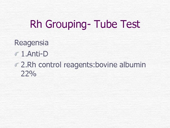 Rh Grouping- Tube Test Reagensia 1. Anti-D 2. Rh control reagents: bovine albumin 22%