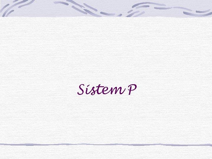Sistem P