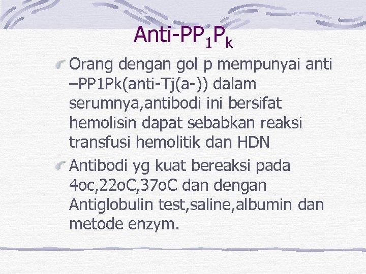 Anti-PP 1 Pk Orang dengan gol p mempunyai anti –PP 1 Pk(anti-Tj(a-)) dalam serumnya,
