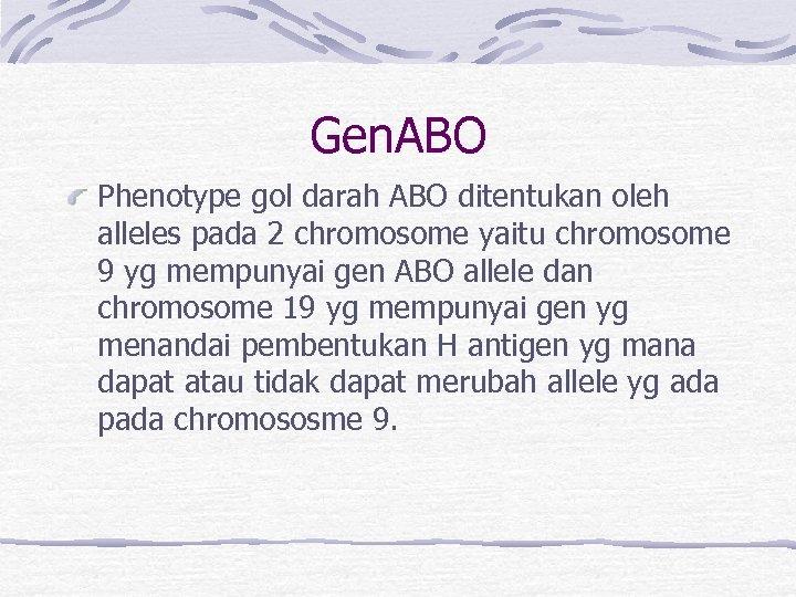 Gen. ABO Phenotype gol darah ABO ditentukan oleh alleles pada 2 chromosome yaitu chromosome