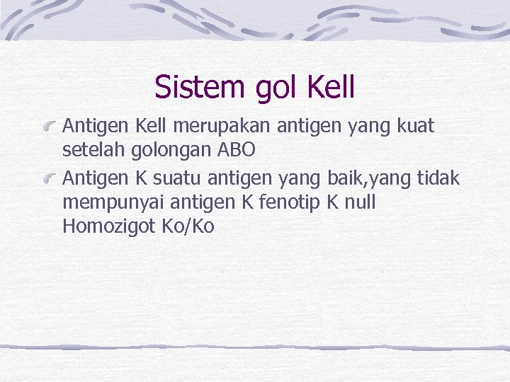 Sistem gol Kell Antigen Kell merupakan antigen yang kuat setelah golongan ABO Antigen K