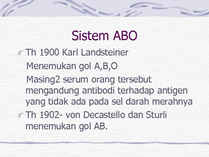 Sistem ABO Th 1900 Karl Landsteiner Menemukan gol A, B, O Masing 2 serum