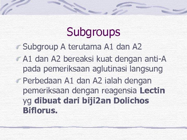 Subgroups Subgroup A terutama A 1 dan A 2 bereaksi kuat dengan anti-A pada