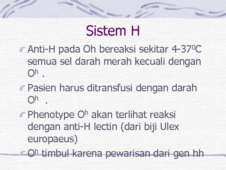 Sistem H Anti-H pada Oh bereaksi sekitar 4 -370 C semua sel darah merah