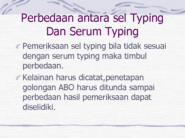 Perbedaan antara sel Typing Dan Serum Typing Pemeriksaan sel typing bila tidak sesuai dengan