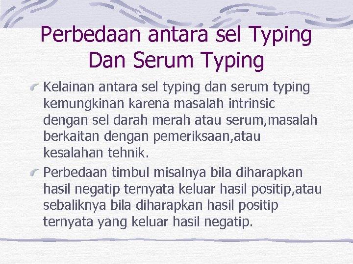 Perbedaan antara sel Typing Dan Serum Typing Kelainan antara sel typing dan serum typing