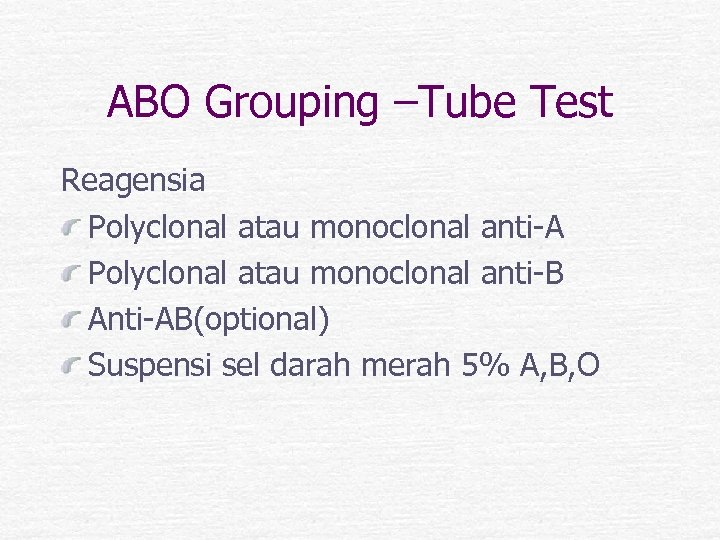 ABO Grouping –Tube Test Reagensia Polyclonal atau monoclonal anti-A Polyclonal atau monoclonal anti-B Anti-AB(optional)