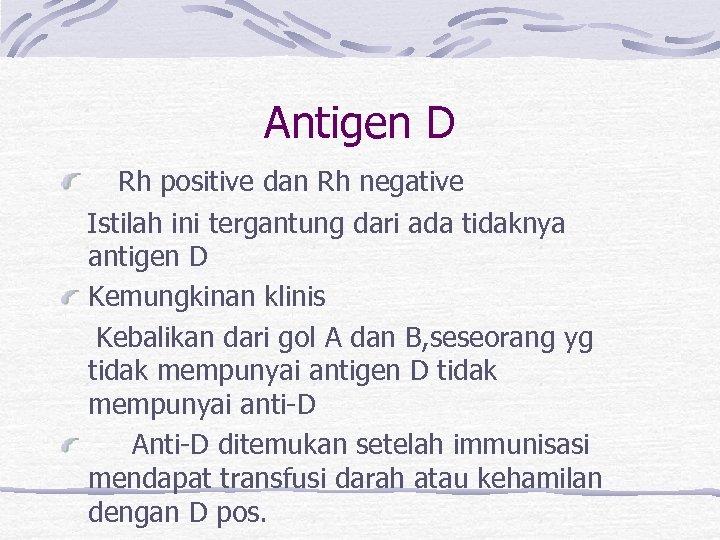 Antigen D Rh positive dan Rh negative Istilah ini tergantung dari ada tidaknya antigen