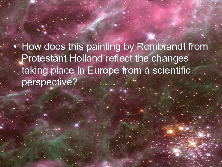 • How does this painting by Rembrandt from Protestant Holland reflect the changes