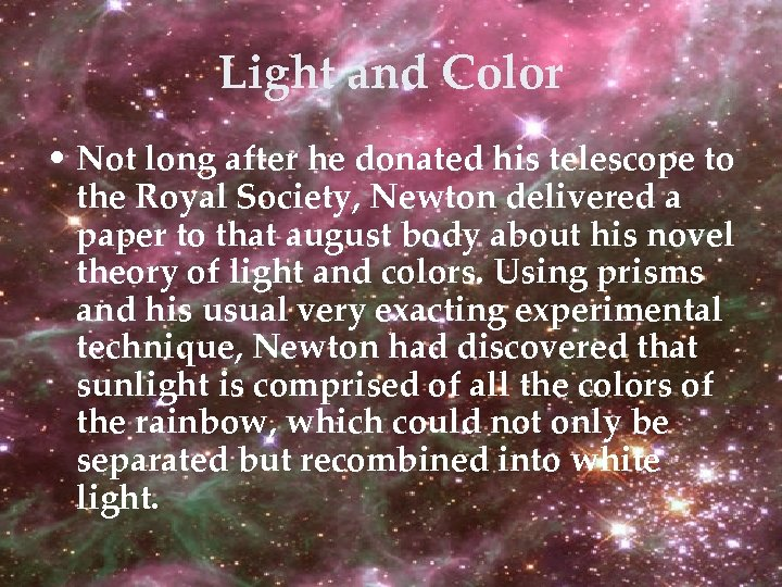 Light and Color • Not long after he donated his telescope to the Royal