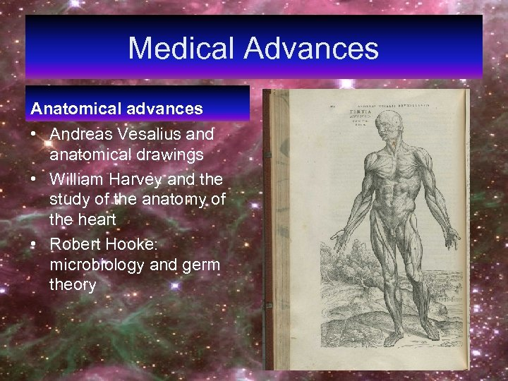 Medical Advances Anatomical advances • Andreas Vesalius and anatomical drawings • William Harvey and